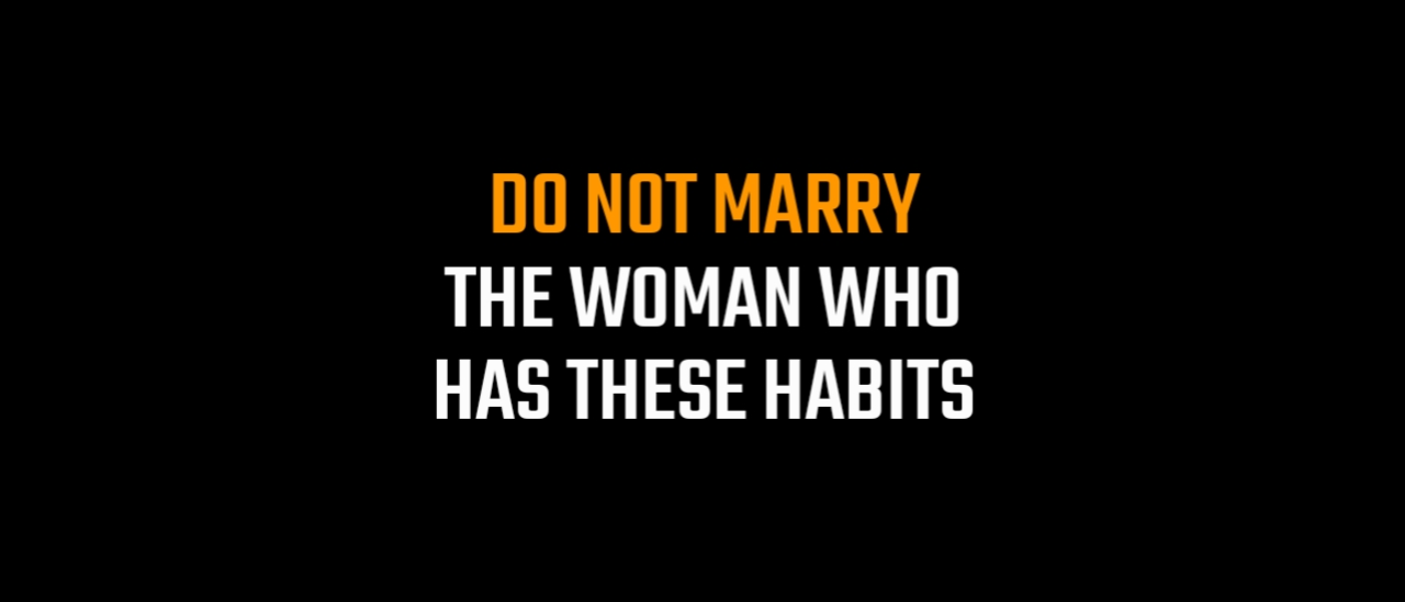 Do Not Marry the Woman Who Has These 13 Habits, Do Not Marry The Woman Who Has These Habits, Do Not Marry the Woman Who Has These 13 Habits, Do Not Marry the Woman Who Has These Habits,